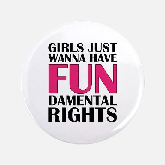 """Girls Just Wanna Have Fun 3.5"""" Button"""