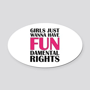 Girls Just Wanna Have Fun Oval Car Magnet