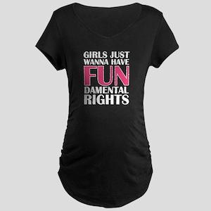 Girls Just Wanna Have Fun Maternity Dark T-Shirt