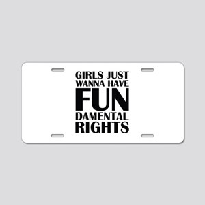 Girls Just Wanna Have Fun Aluminum License Plate