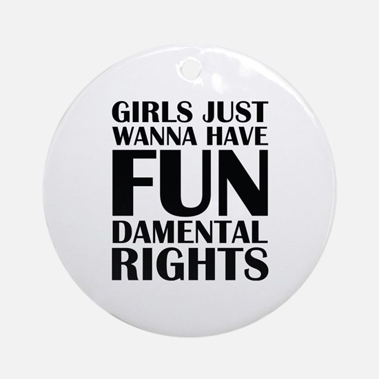Girls Just Wanna Have Fun Ornament (Round)