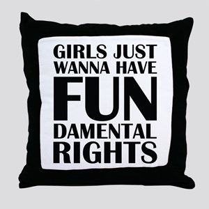 Girls Just Wanna Have Fun Throw Pillow