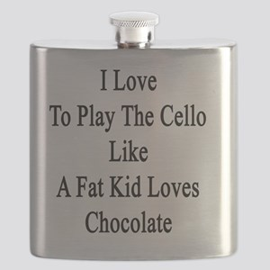 I Love To Play The Cello Like A Fat Kid Love Flask