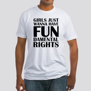 Girls Just Wanna Have Fun Fitted T-Shirt