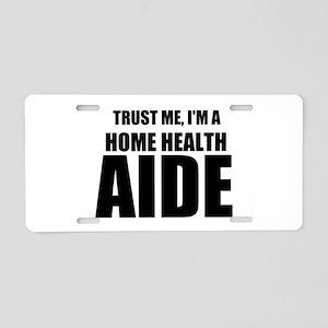 Trust Me, I'm A Home Health Aide Aluminum License
