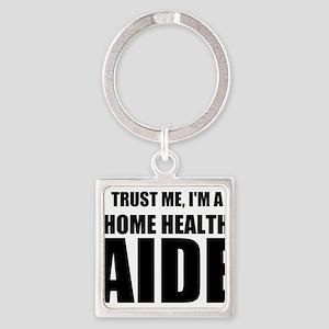Trust Me, I'm A Home Health Aide Keychains