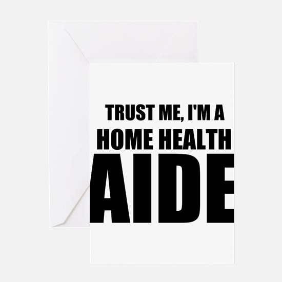 Trust Me, I'm A Home Health Aide Greeting Cards