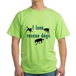 I Love Rescue Dogs Green T-Shirt