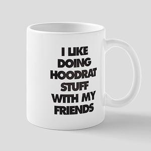 I Like doing hood rat stuff with my friends Mugs