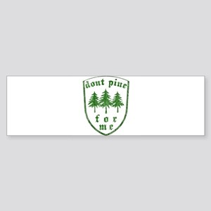 Dont Pine Bumper Sticker
