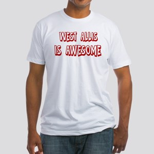 West Allis is awesome Fitted T-Shirt