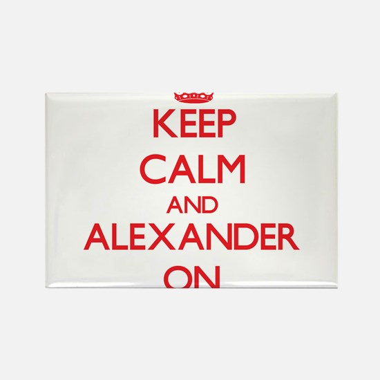 Keep Calm and Alexander ON Magnets