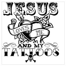 JESUS LOVES ME AND MY TATTOOS Poster