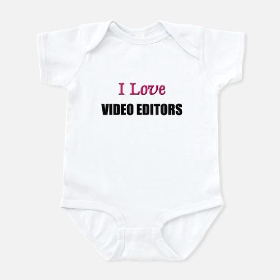 I Love VIDEO EDITORS Infant Bodysuit
