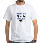 Best Dogs Are Rescues White T-Shirt