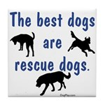 Best Dogs Are Rescues Tile Coaster