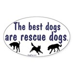 Best Dogs Are Rescues Oval Sticker