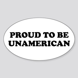 PROUD TO BE UNAMERICAN Oval Sticker