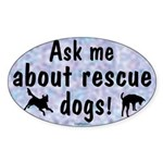 Ask Me About Rescue Dogs Oval Sticker