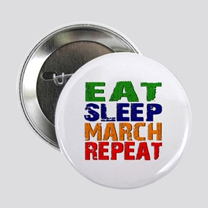 "Eat Sleep March Repeat 2.25"" Button"