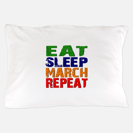 Eat Sleep March Repeat Pillow Case