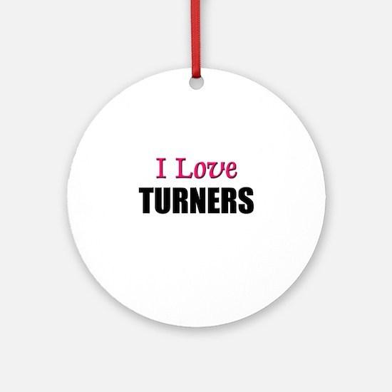 I Love TURNERS Ornament (Round)