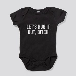 Let's Hug It Out Bitch Baby Bodysuit