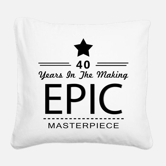40th Birthday 40 Years Old Square Canvas Pillow