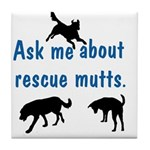 Ask About Rescue Mutts Tile Coaster