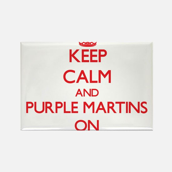 Keep calm and Purple Martins On Magnets