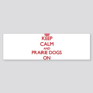 Keep calm and Prairie Dogs On Bumper Sticker