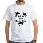 Ask About Rescue Dogs White T-Shirt