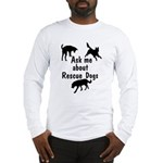 Ask About Rescue Dogs Long Sleeve T-Shirt
