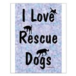 I Love Rescue Dogs (blue) Small Poster