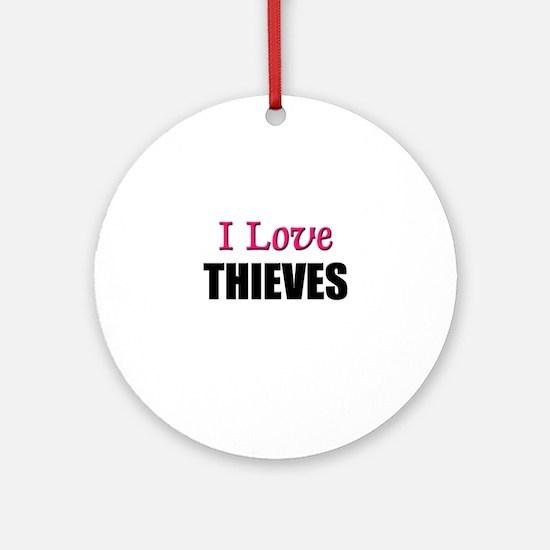 I Love THIEVES Ornament (Round)