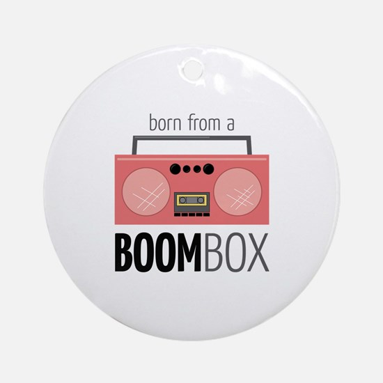 Born from a Boombox Ornament (Round)
