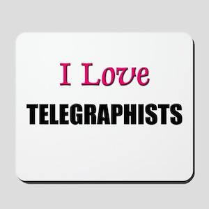 I Love TELEGRAPHISTS Mousepad