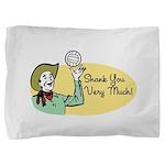 Shank You 10 Pillow Sham