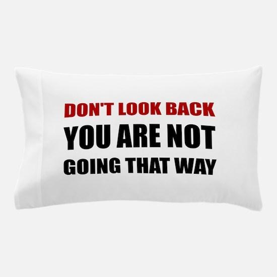 Do Not Look Back Pillow Case