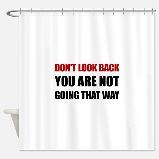 Do Not Look Back Shower Curtain