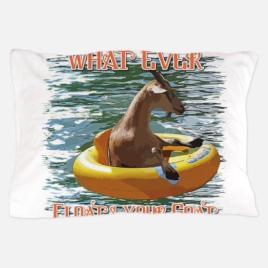 What Ever Floats your Goat Pillow Case