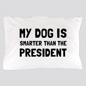Dog Smarter President Pillow Case