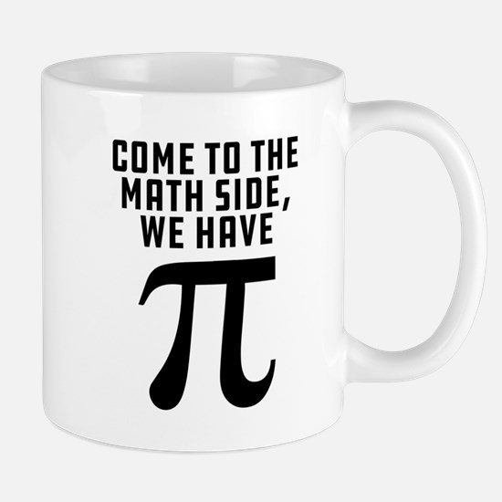 Come To The Math Side We Have Pi Mug