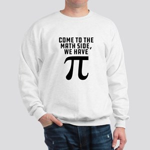 Come To The Math Side We Have Pi Sweatshirt