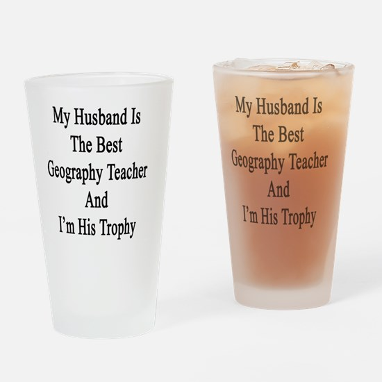 My Husband Is The Best Geography Te Drinking Glass