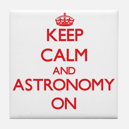 Keep Calm and Astronomy ON Tile Coaster