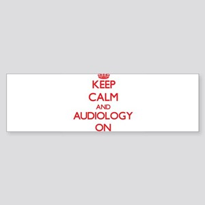 Keep Calm and Audiology ON Bumper Sticker