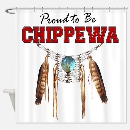 Proud to be Chippewa Shower Curtain