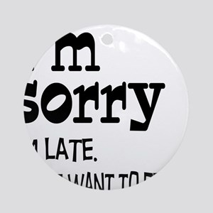 Sorry I'm Late Ornament (Round)