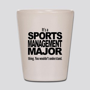 Its A Sports Management Major Thing Shot Glass